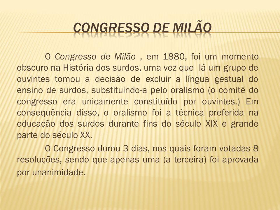 O Congresso de Milão, em 1880, foi um momento obscuro na História dos surdos, uma vez que lá um grupo de ouvintes tomou a decisão de excluir a língua