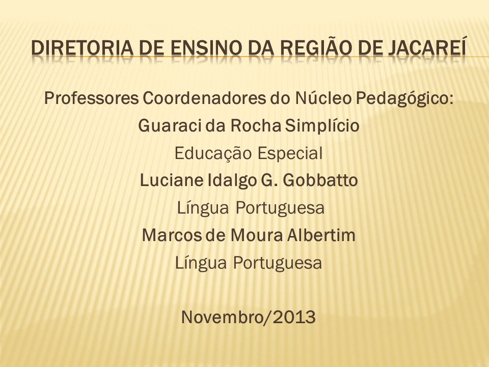 Professores Coordenadores do Núcleo Pedagógico: Guaraci da Rocha Simplício Educação Especial Luciane Idalgo G. Gobbatto Língua Portuguesa Marcos de Mo