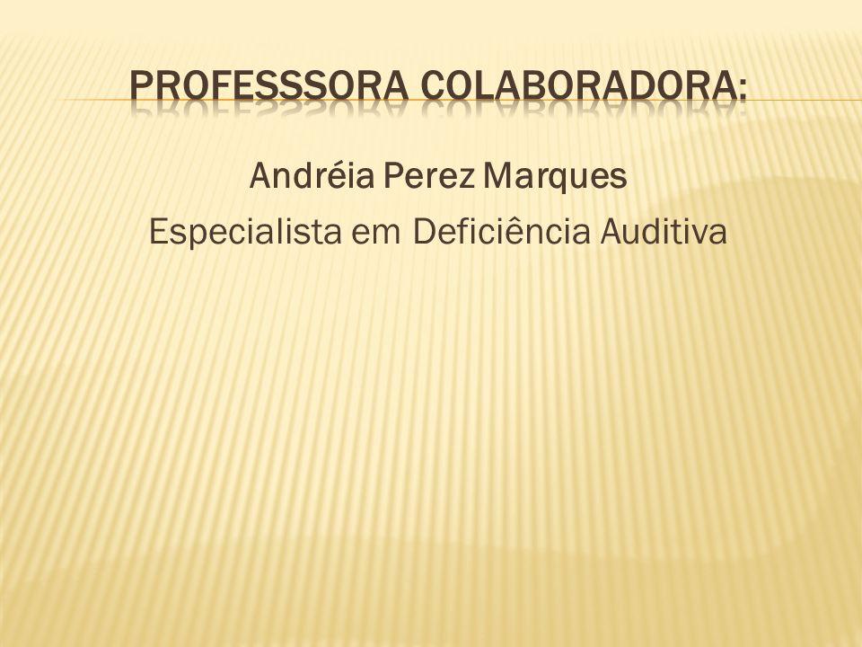 Andréia Perez Marques Especialista em Deficiência Auditiva