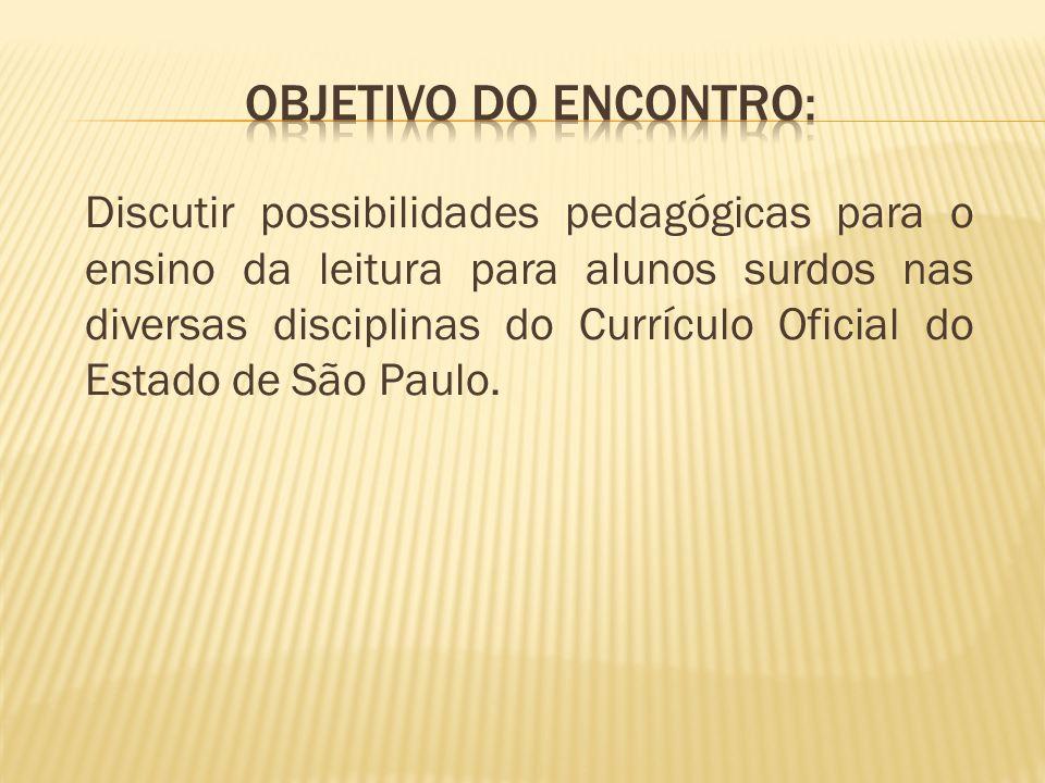 Discutir possibilidades pedagógicas para o ensino da leitura para alunos surdos nas diversas disciplinas do Currículo Oficial do Estado de São Paulo.