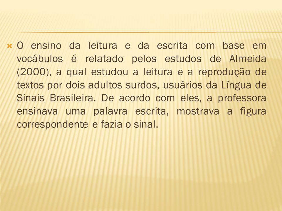 O ensino da leitura e da escrita com base em vocábulos é relatado pelos estudos de Almeida (2000), a qual estudou a leitura e a reprodução de textos p