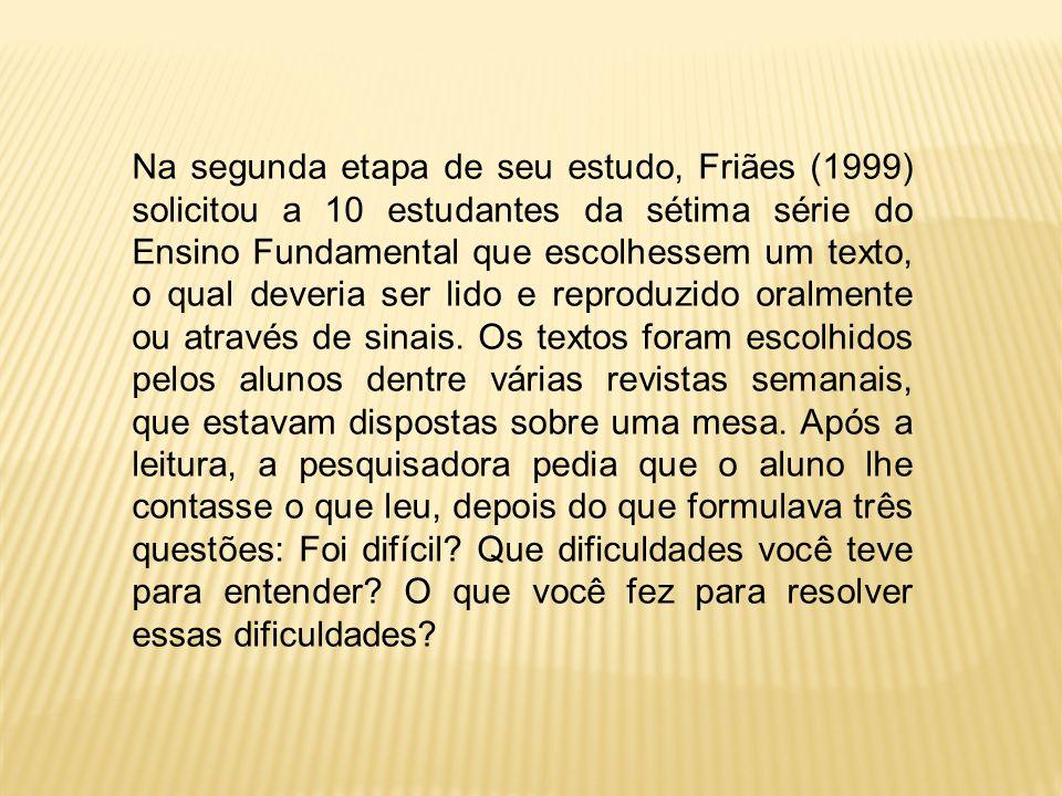 Na segunda etapa de seu estudo, Friães (1999) solicitou a 10 estudantes da sétima série do Ensino Fundamental que escolhessem um texto, o qual deveria