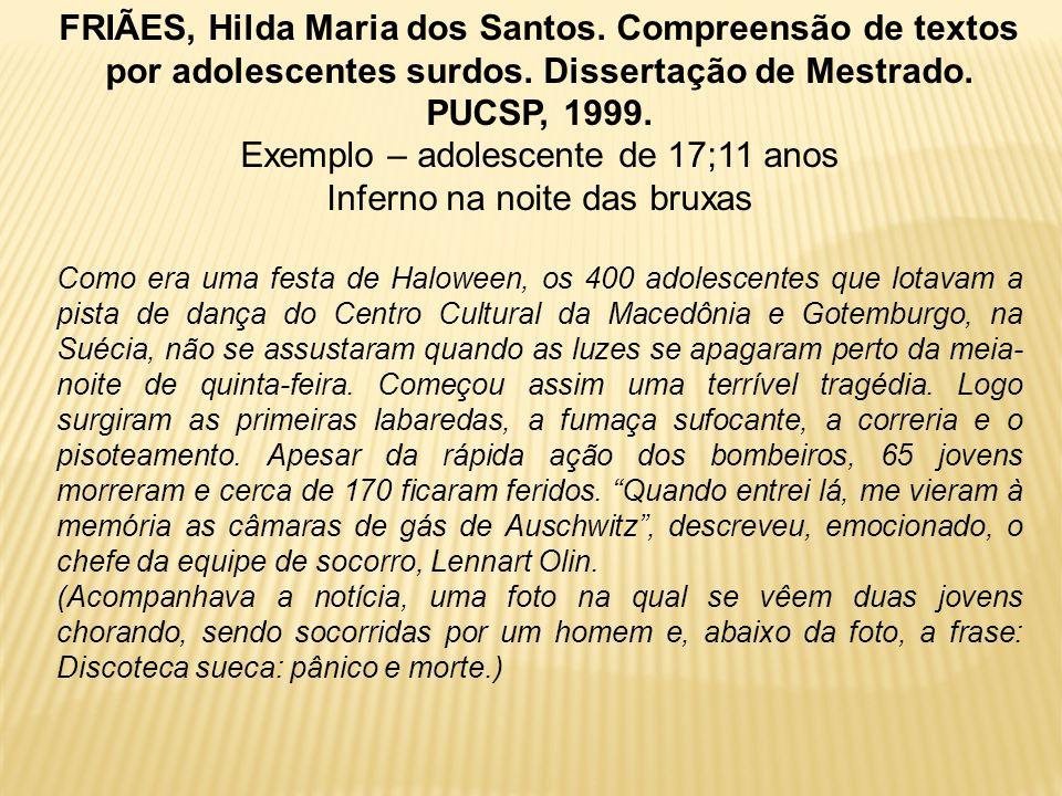 FRIÃES, Hilda Maria dos Santos. Compreensão de textos por adolescentes surdos. Dissertação de Mestrado. PUCSP, 1999. Exemplo – adolescente de 17;11 an