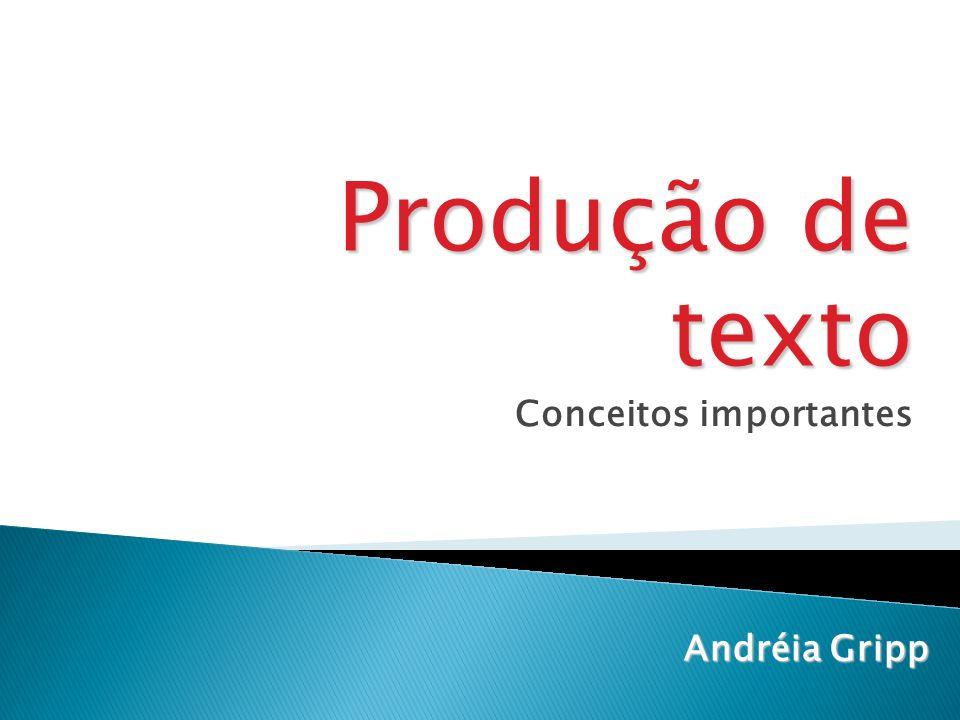 Conceitos importantes Andréia Gripp Produção de texto