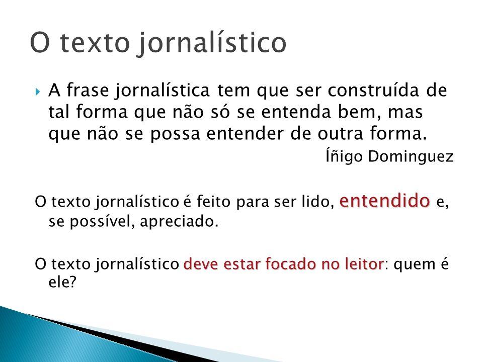 A frase jornalística tem que ser construída de tal forma que não só se entenda bem, mas que não se possa entender de outra forma. Íñigo Dominguez ente