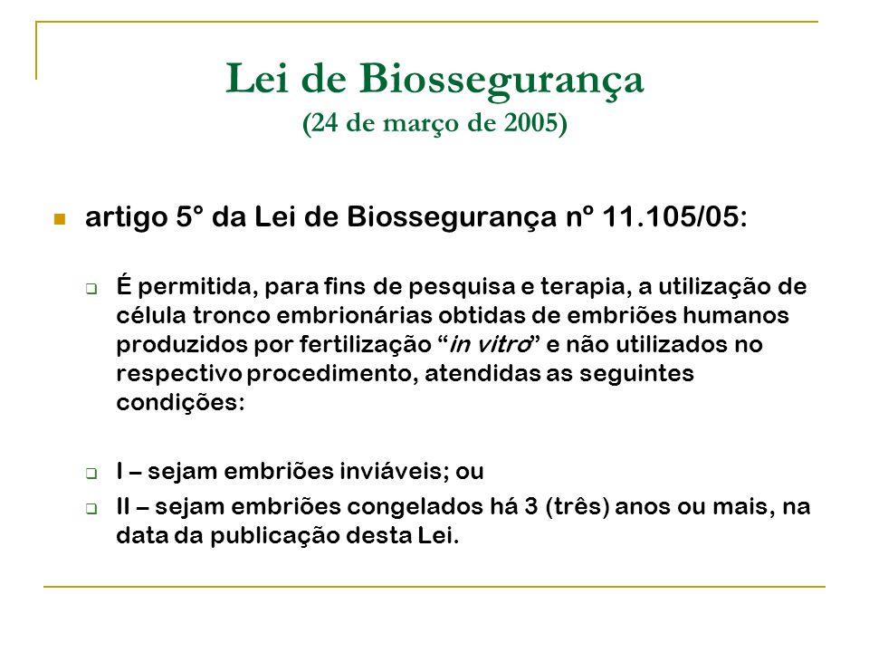 Lei de Biossegurança (24 de março de 2005) artigo 5° da Lei de Biossegurança nº 11.105/05: É permitida, para fins de pesquisa e terapia, a utilização