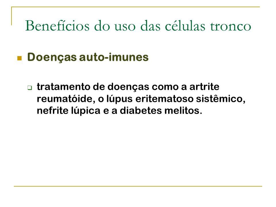 Benefícios do uso das células tronco Doenças auto-imunes tratamento de doenças como a artrite reumatóide, o lúpus eritematoso sistêmico, nefrite lúpic