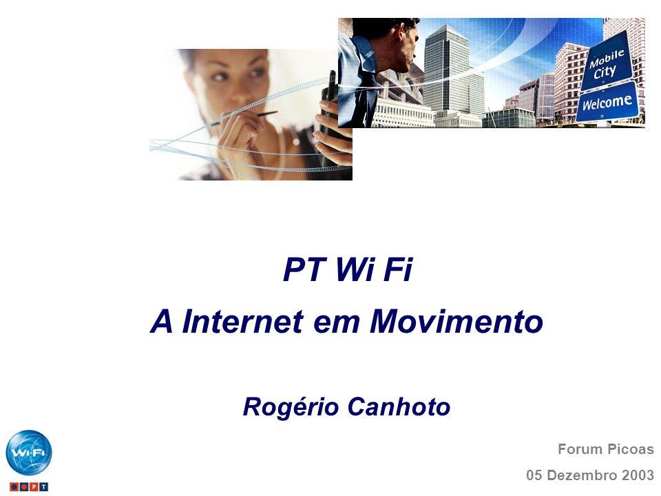 Forum Picoas 05 Dezembro 2003 PT Wi Fi A Internet em Movimento Rogério Canhoto