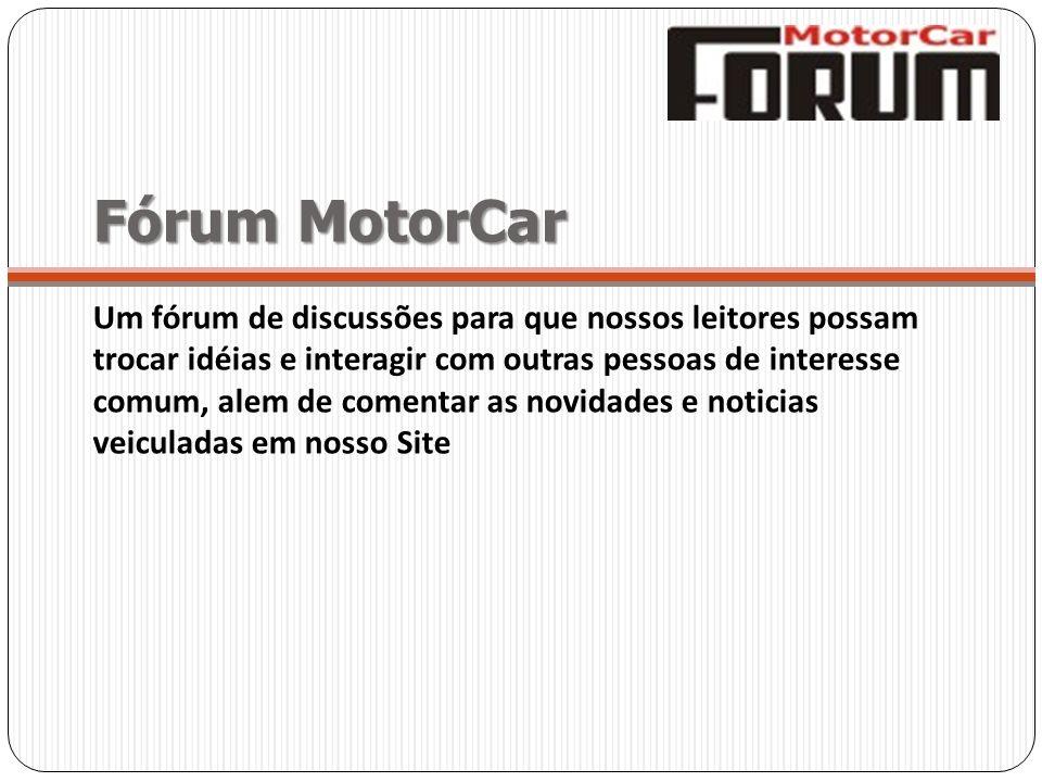 Fórum MotorCar Um fórum de discussões para que nossos leitores possam trocar idéias e interagir com outras pessoas de interesse comum, alem de comenta