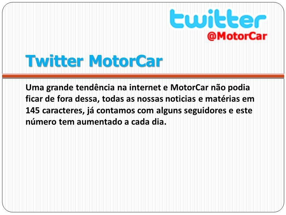 Twitter MotorCar Uma grande tendência na internet e MotorCar não podia ficar de fora dessa, todas as nossas noticias e matérias em 145 caracteres, já