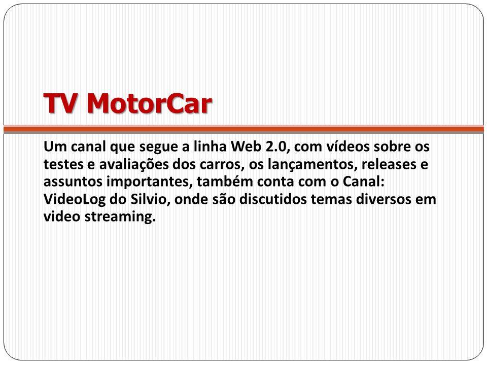 TV MotorCar Um canal que segue a linha Web 2.0, com vídeos sobre os testes e avaliações dos carros, os lançamentos, releases e assuntos importantes, t