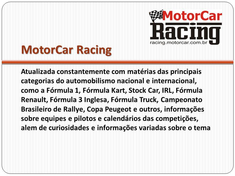 MotorCar Racing Atualizada constantemente com matérias das principais categorias do automobilismo nacional e internacional, como a Fórmula 1, Fórmula