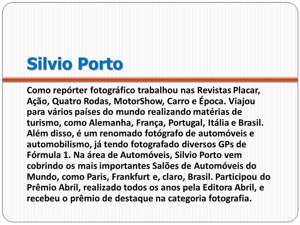 Silvio Porto Como repórter fotográfico trabalhou nas Revistas Placar, Ação, Quatro Rodas, MotorShow, Carro e Época. Viajou para vários países do mundo