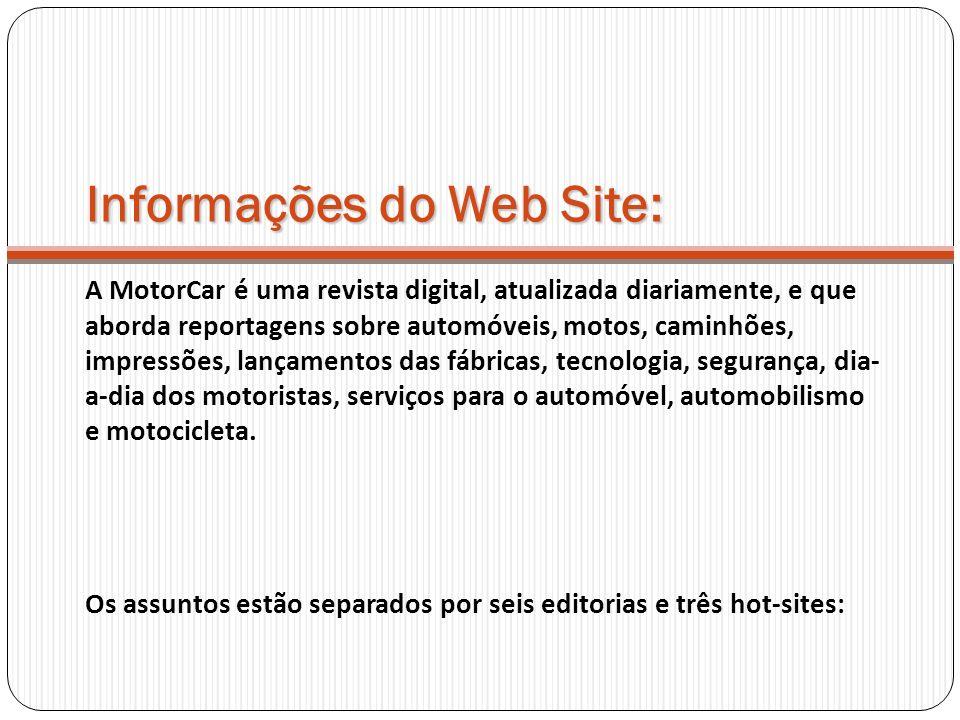 Informações do Web Site: A MotorCar é uma revista digital, atualizada diariamente, e que aborda reportagens sobre automóveis, motos, caminhões, impres
