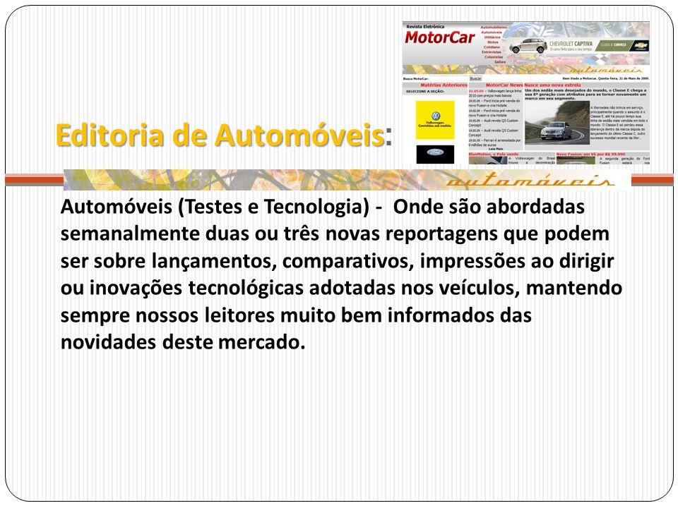 Editoria de Automóveis Editoria de Automóveis : Automóveis (Testes e Tecnologia) - Onde são abordadas semanalmente duas ou três novas reportagens que