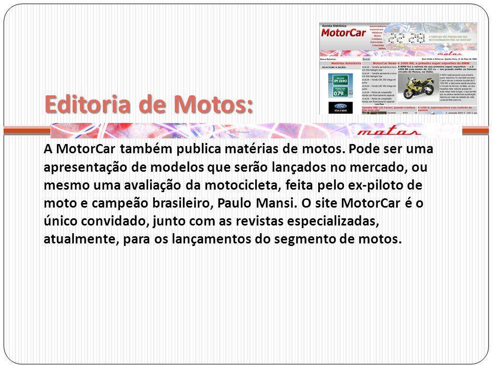 Editoria de Motos: A MotorCar também publica matérias de motos. Pode ser uma apresentação de modelos que serão lançados no mercado, ou mesmo uma avali