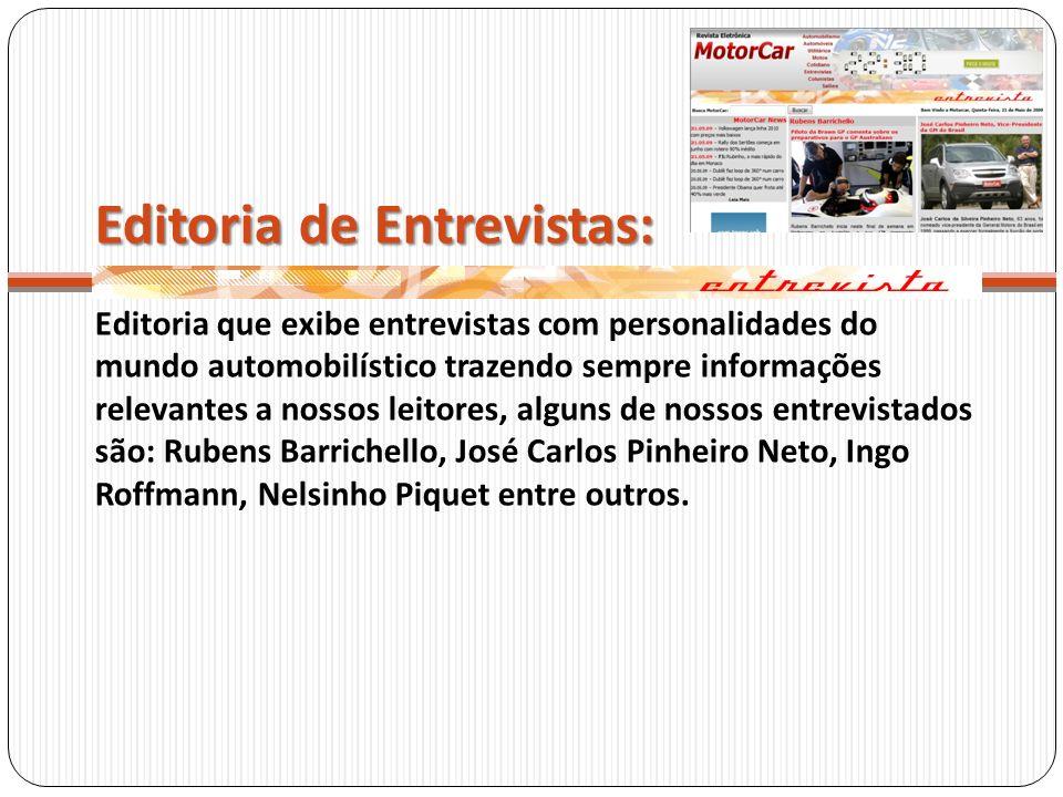 Editoria de Entrevistas: Editoria que exibe entrevistas com personalidades do mundo automobilístico trazendo sempre informações relevantes a nossos le