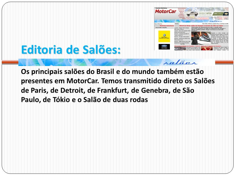 Editoria de Salões: Os principais salões do Brasil e do mundo também estão presentes em MotorCar. Temos transmitido direto os Salões de Paris, de Detr
