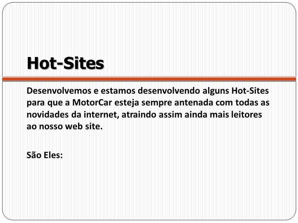 Hot-Sites Desenvolvemos e estamos desenvolvendo alguns Hot-Sites para que a MotorCar esteja sempre antenada com todas as novidades da internet, atrain