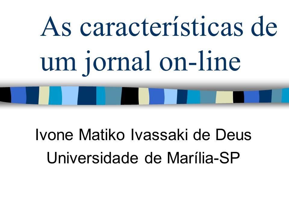As características de um jornal on-line Ivone Matiko Ivassaki de Deus Universidade de Marília-SP