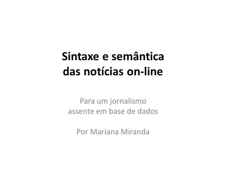 Sintaxe e semântica das notícias on-line Para um jornalismo assente em base de dados Por Mariana Miranda