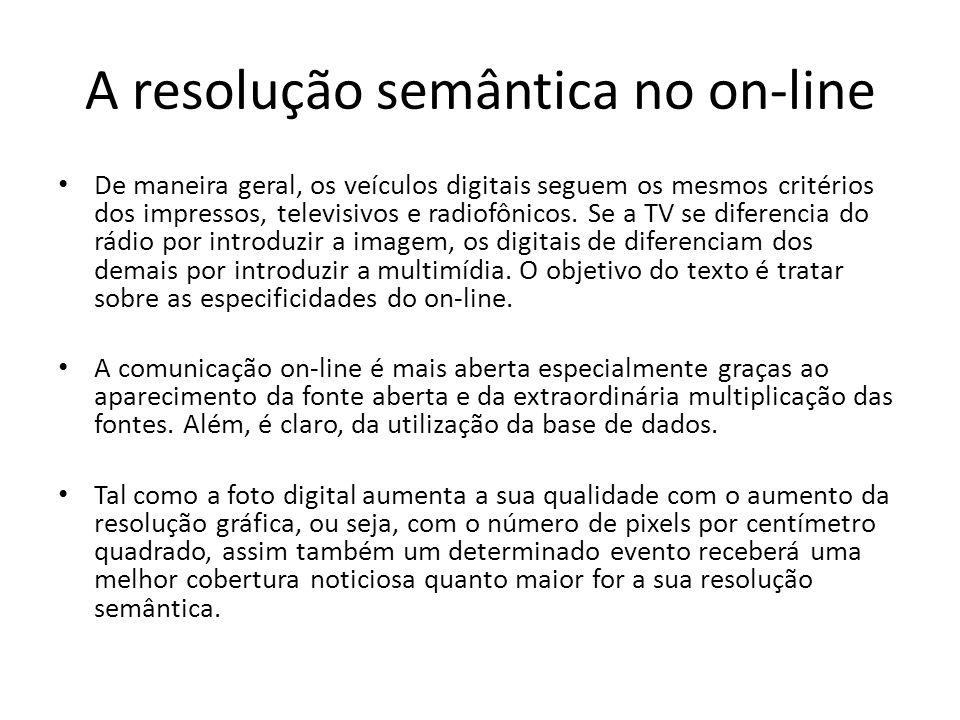 A resolução semântica no on-line De maneira geral, os veículos digitais seguem os mesmos critérios dos impressos, televisivos e radiofônicos. Se a TV