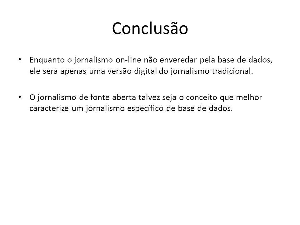 Conclusão Enquanto o jornalismo on-line não enveredar pela base de dados, ele será apenas uma versão digital do jornalismo tradicional. O jornalismo d