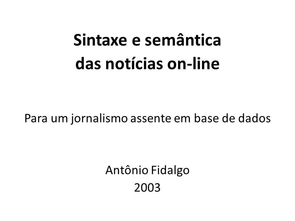 Sintaxe e semântica das notícias on-line Para um jornalismo assente em base de dados Antônio Fidalgo 2003