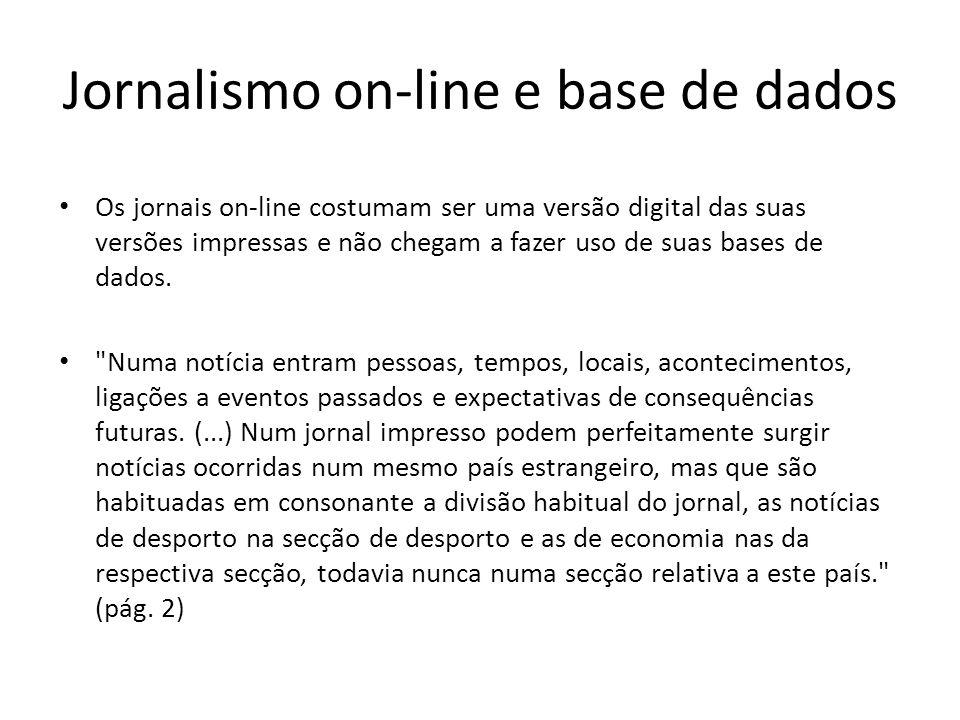 Jornalismo on-line e base de dados Os jornais on-line costumam ser uma versão digital das suas versões impressas e não chegam a fazer uso de suas base