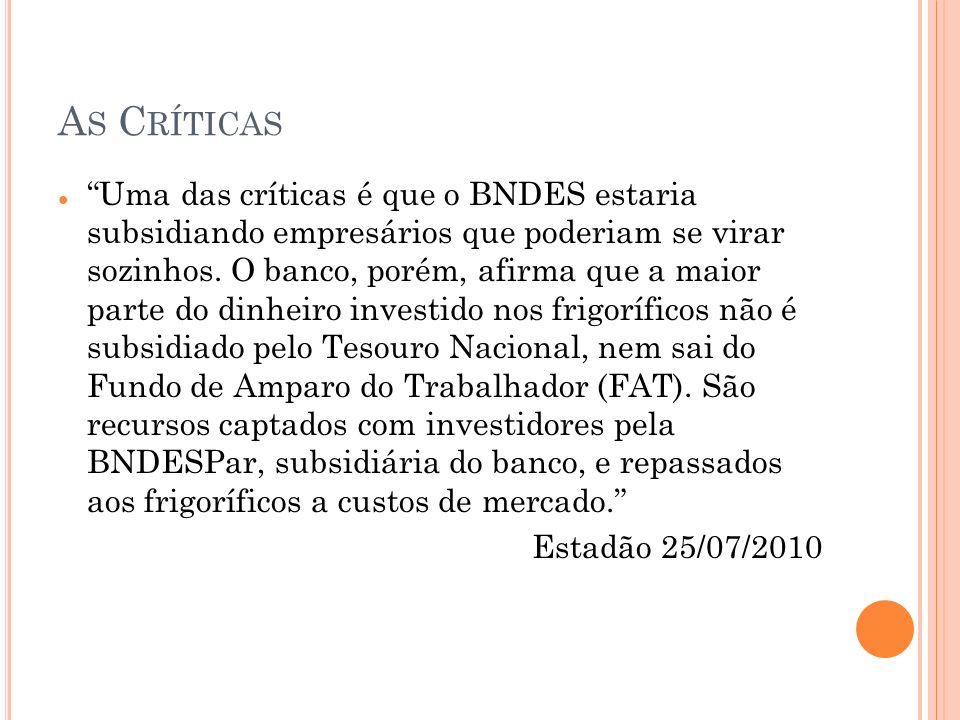 A S C RÍTICAS Uma das críticas é que o BNDES estaria subsidiando empresários que poderiam se virar sozinhos.