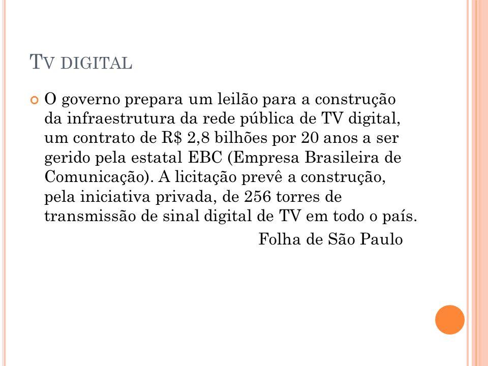 T V DIGITAL O governo prepara um leilão para a construção da infraestrutura da rede pública de TV digital, um contrato de R$ 2,8 bilhões por 20 anos a ser gerido pela estatal EBC (Empresa Brasileira de Comunicação).