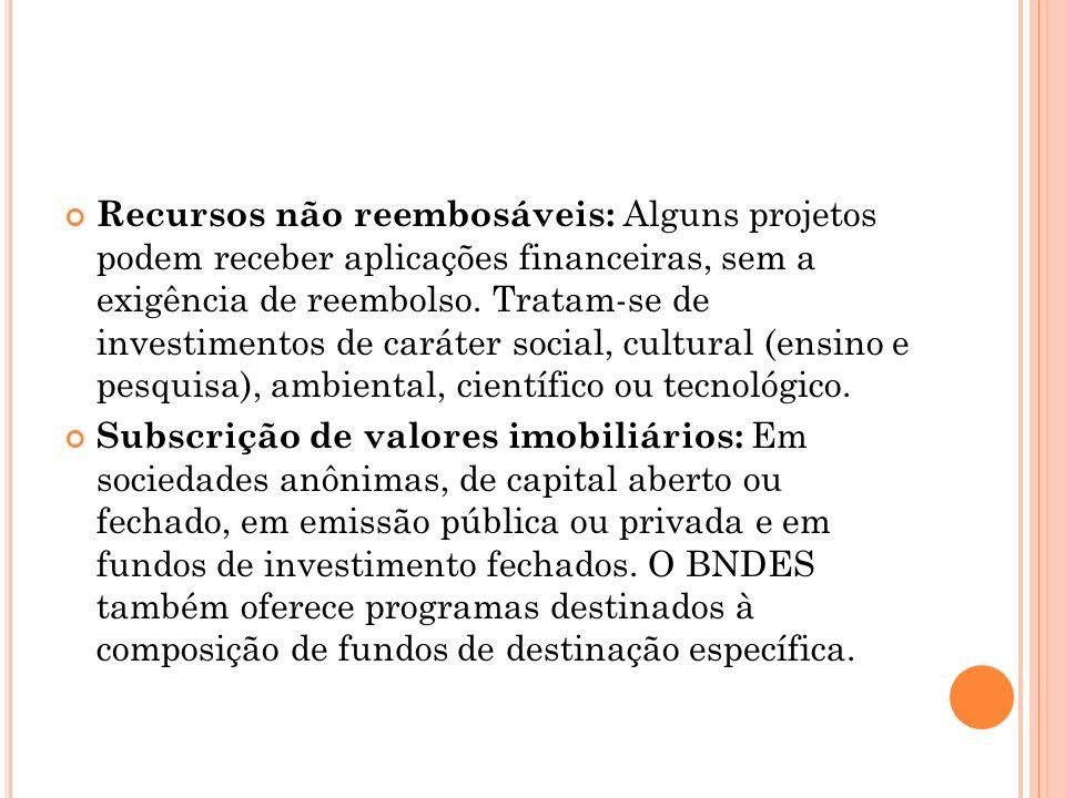 Recursos não reembosáveis: Alguns projetos podem receber aplicações financeiras, sem a exigência de reembolso.