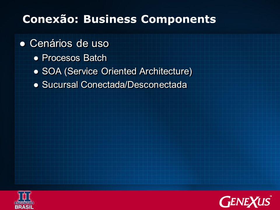 Conexão: Business Components Cenários de uso Procesos Batch SOA (Service Oriented Architecture) Sucursal Conectada/Desconectada Cenários de uso Procesos Batch SOA (Service Oriented Architecture) Sucursal Conectada/Desconectada