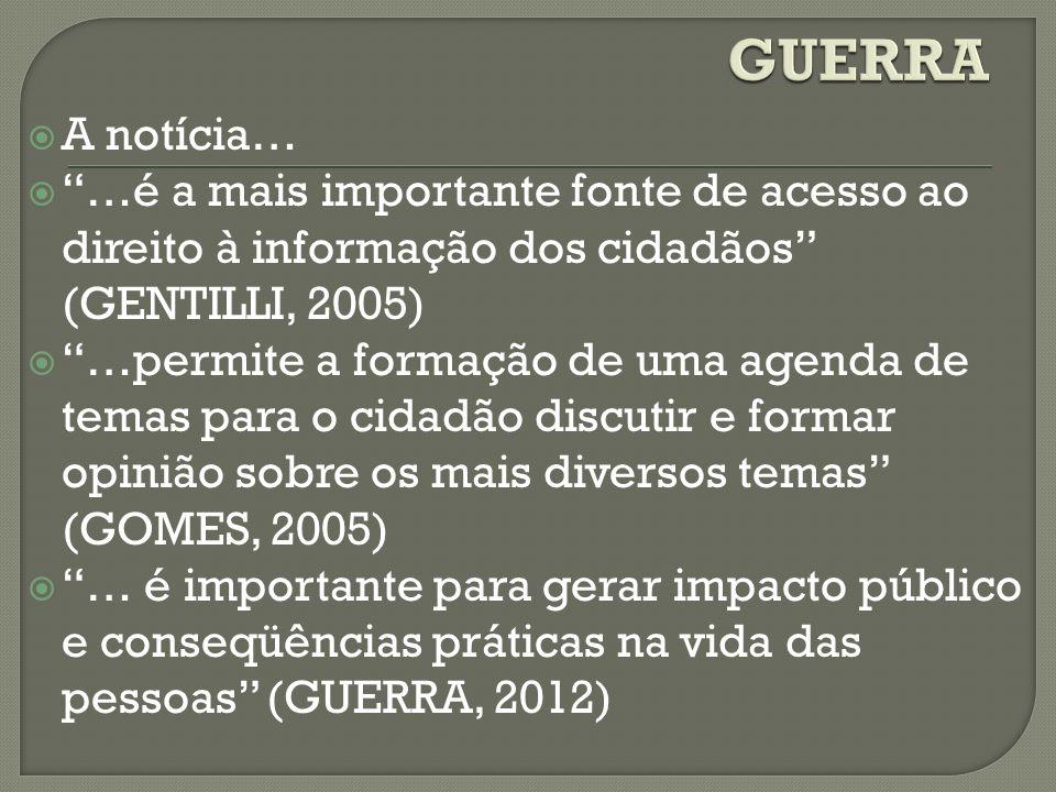 A notícia… …é a mais importante fonte de acesso ao direito à informação dos cidadãos (GENTILLI, 2005) …permite a formação de uma agenda de temas para