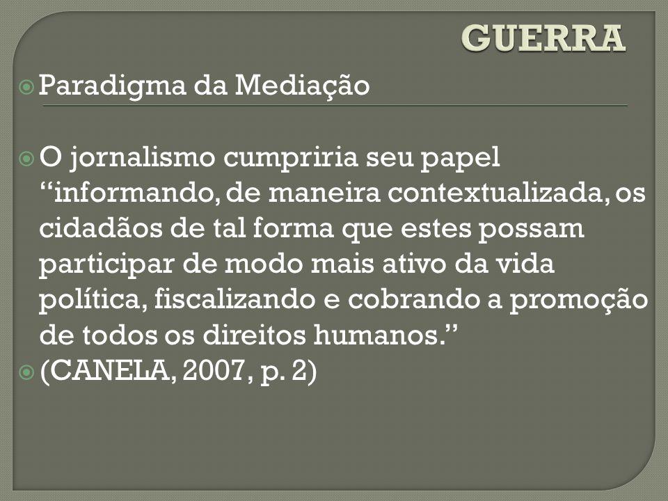 Paradigma da Mediação O jornalismo cumpriria seu papel informando, de maneira contextualizada, os cidadãos de tal forma que estes possam participar de
