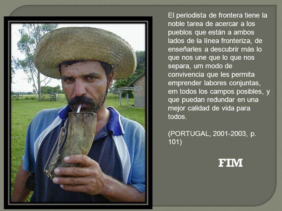 FIM El periodista de frontera tiene la noble tarea de acercar a los pueblos que están a ambos lados de la línea fronteriza, de enseñarles a descubrir