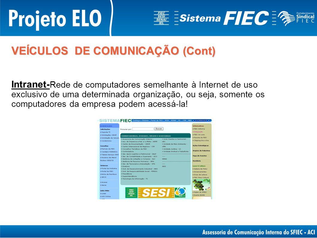 Intranet- Rede de computadores semelhante à Internet de uso exclusivo de uma determinada organização, ou seja, somente os computadores da empresa pode