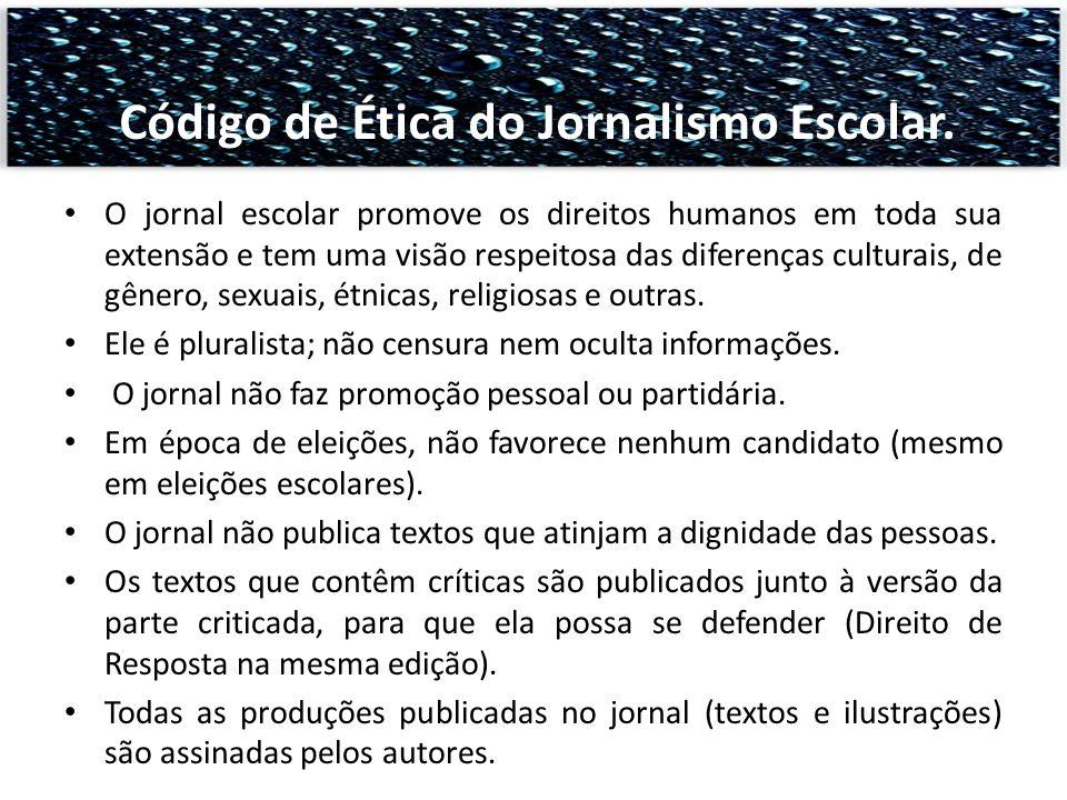 O jornal escolar promove os direitos humanos em toda sua extensão e tem uma visão respeitosa das diferenças culturais, de gênero, sexuais, étnicas, re