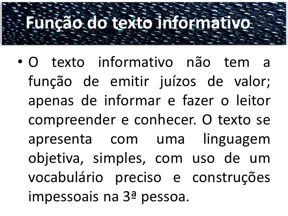 O texto informativo não tem a função de emitir juízos de valor; apenas de informar e fazer o leitor compreender e conhecer. O texto se apresenta com u