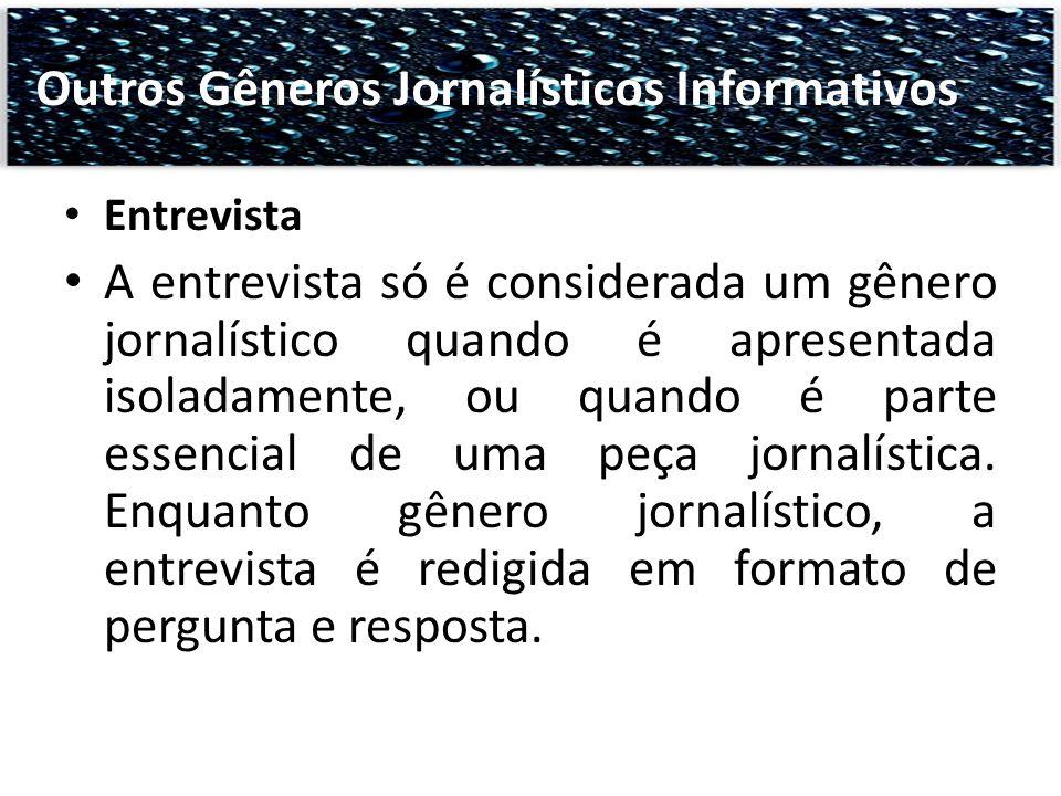 Entrevista A entrevista só é considerada um gênero jornalístico quando é apresentada isoladamente, ou quando é parte essencial de uma peça jornalístic