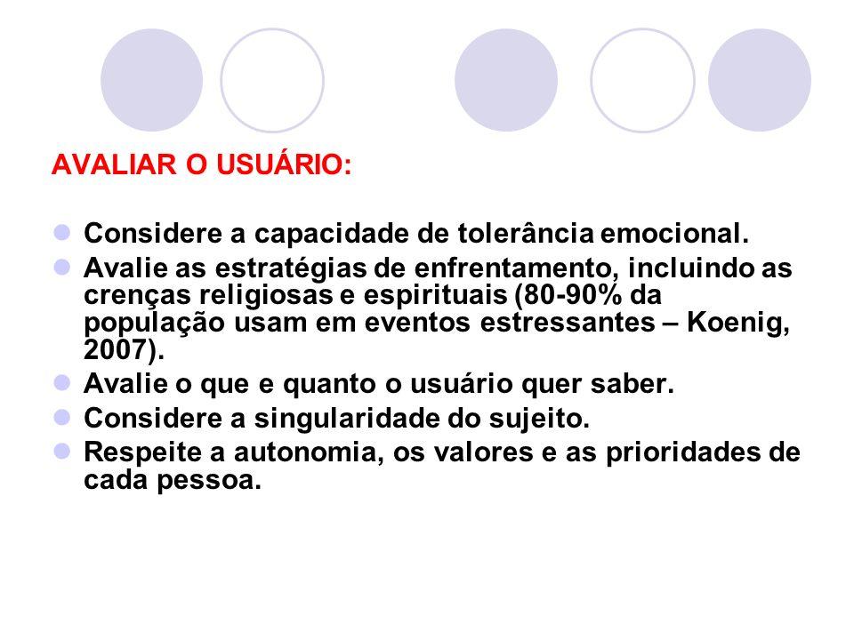 AVALIAR O USUÁRIO: Considere a capacidade de tolerância emocional. Avalie as estratégias de enfrentamento, incluindo as crenças religiosas e espiritua