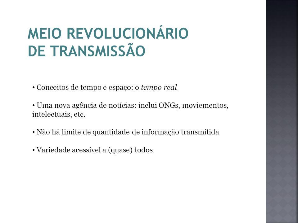 MEIO REVOLUCIONÁRIO DE TRANSMISSÃO Conceitos de tempo e espaço: o tempo real Uma nova agência de notícias: inclui ONGs, moviementos, intelectuais, etc