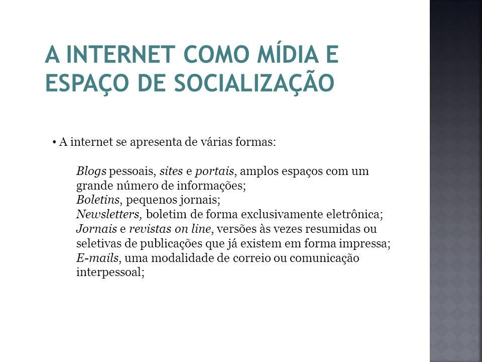 A INTERNET COMO MÍDIA E ESPAÇO DE SOCIALIZAÇÃO A internet se apresenta de várias formas: Blogs pessoais, sites e portais, amplos espaços com um grande