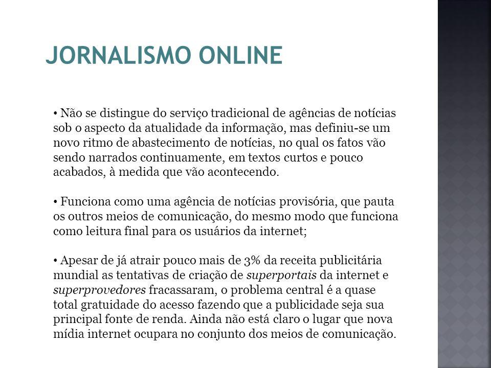 JORNALISMO ONLINE Não se distingue do serviço tradicional de agências de notícias sob o aspecto da atualidade da informação, mas definiu-se um novo ri
