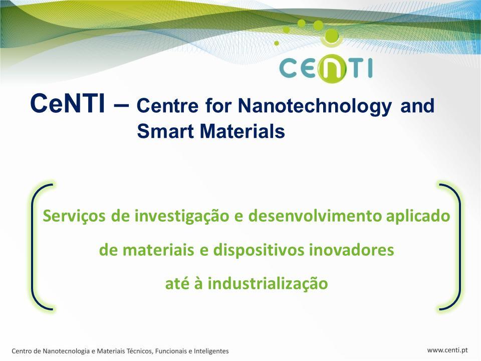 Serviços de investigação e desenvolvimento aplicado de materiais e dispositivos inovadores até à industrialização CeNTI – Centre for Nanotechnology an