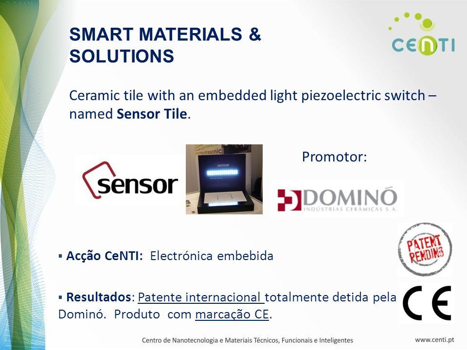 Promotor: Ceramic tile with an embedded light piezoelectric switch – named Sensor Tile. SMART MATERIALS & SOLUTIONS Acção CeNTI: Electrónica embebida