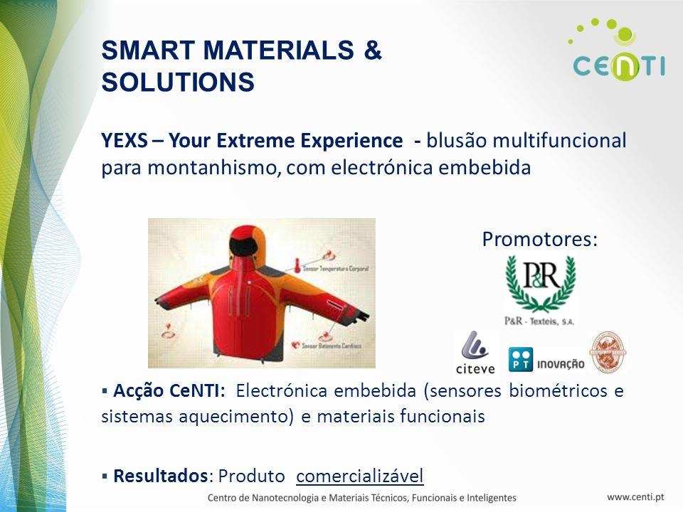 SMART MATERIALS & SOLUTIONS Promotores: YEXS – Your Extreme Experience - blusão multifuncional para montanhismo, com electrónica embebida Acção CeNTI: