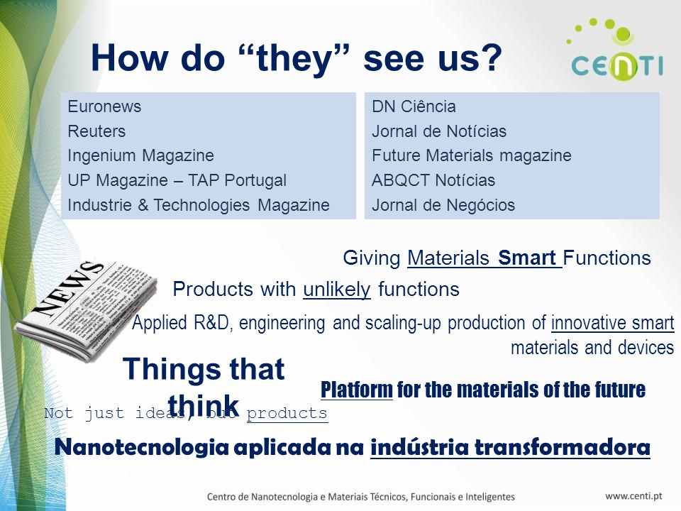 Not just ideas, but products Giving Materials Smart Functions Applied R&D, engineering and scaling-up production of innovative smart materials and dev