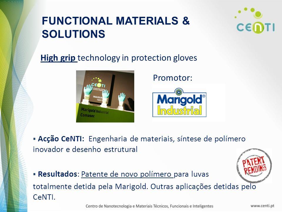 High grip technology in protection gloves Promotor: FUNCTIONAL MATERIALS & SOLUTIONS Acção CeNTI: Engenharia de materiais, síntese de polímero inovado
