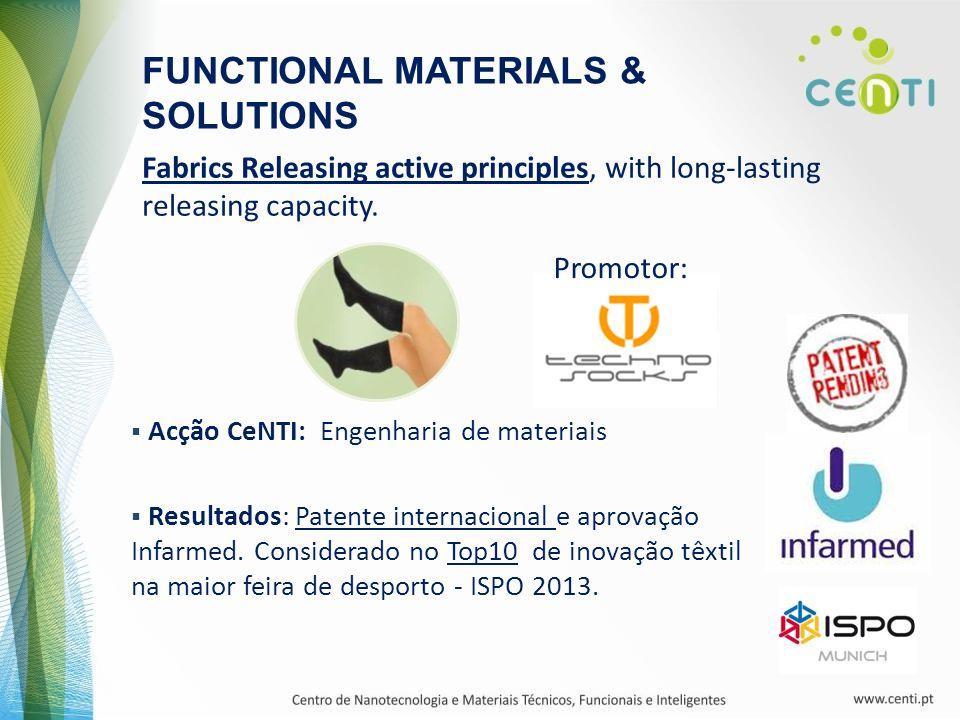Fabrics Releasing active principles, with long-lasting releasing capacity. Promotor: FUNCTIONAL MATERIALS & SOLUTIONS Acção CeNTI: Engenharia de mater